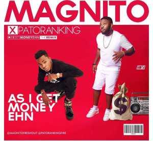 Magnito - As I Get Money Ehn Ft. Patoranking